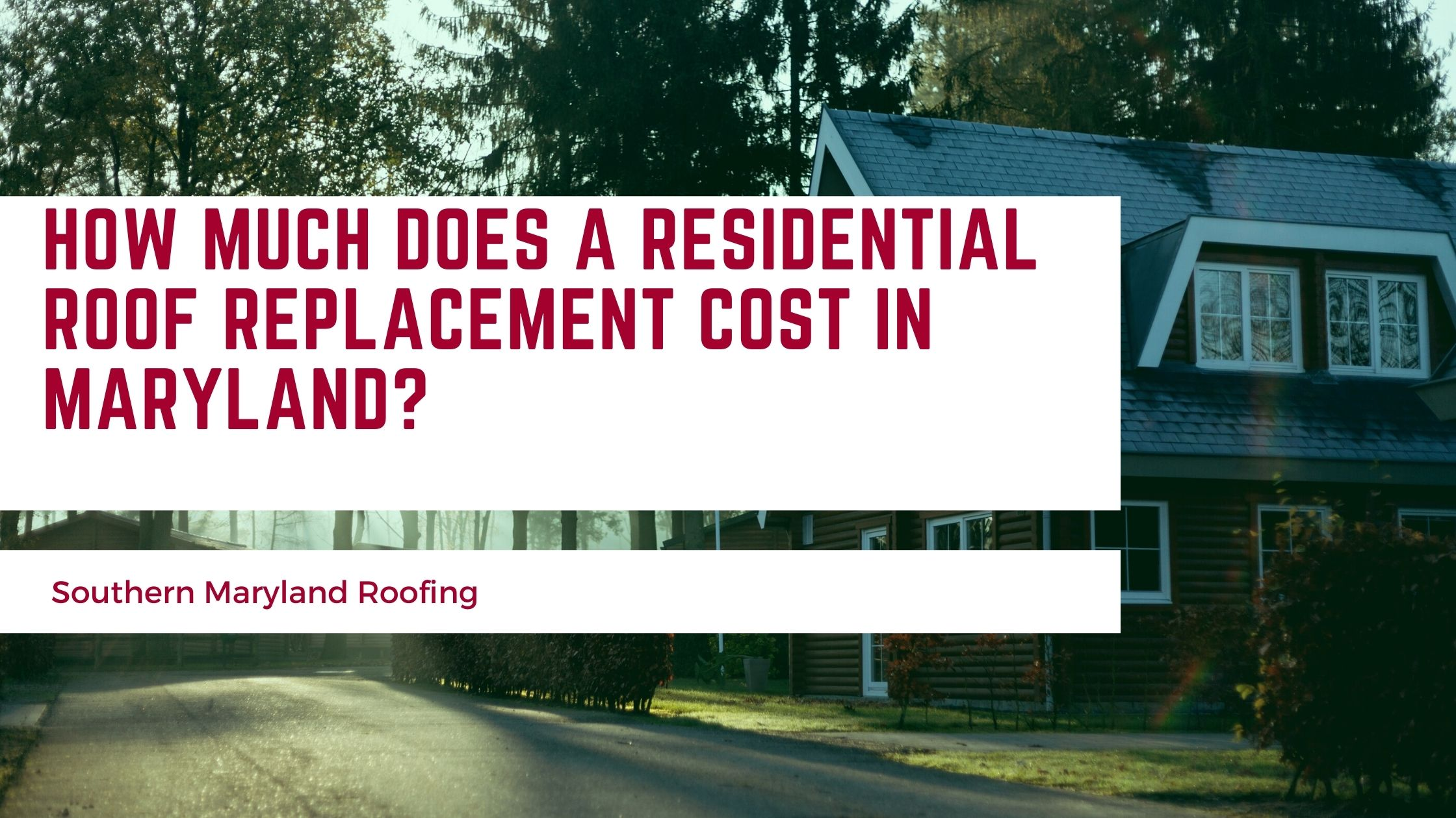 How Much Does a Residential Roof Replacement Cost in Maryland?