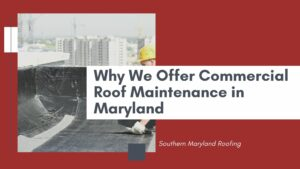 Why We Offer Commercial Roof Maintenance in Maryland